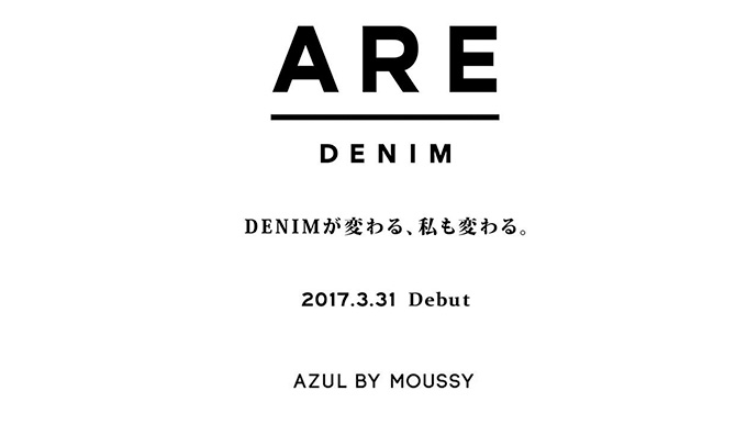 AZUL by moussy ARE DENIM 2017.3.31 遂にDEBUT!