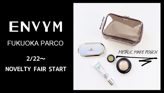 ENVYM 福岡PARCO 2/22~ NOVELTY FAIR START!!