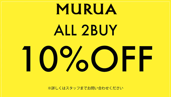 MURUA熊本店 6/13~【2BUY10%OFF】