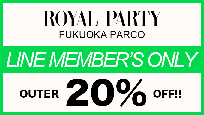 ROYALPARTY福岡パルコ店 アウターフェア開催!